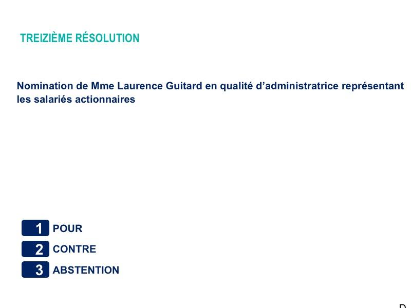 Treizième résolution<br>Nomination de Mme Laurence Guitard en qualité d'administratrice représentant les salariés actionnaires