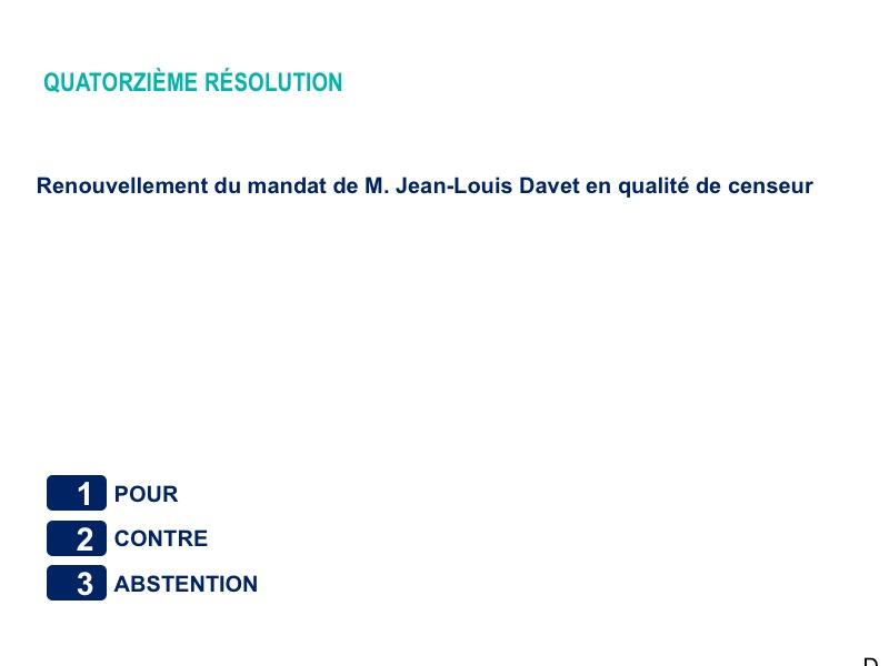 Quatorzième résolution<br>Renouvellement du mandat de M. Jean-Louis Davet en qualité de censeur
