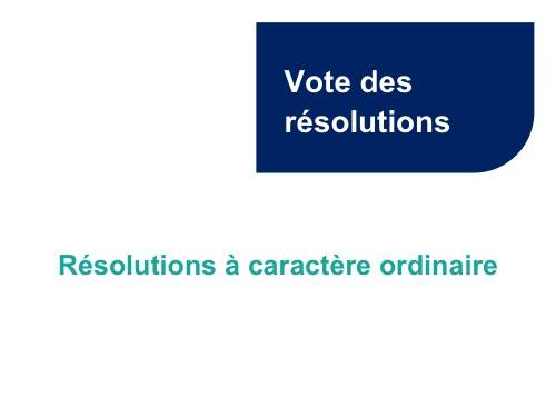 Vote des résolutions<br>Résolutions à caractère ordinaire