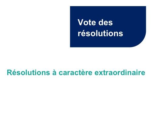 Vote des résolutions<br>Résolutions à caractère extraordinaire