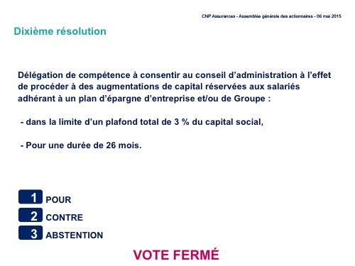 Dixième résolution<br>Délégation de compétence à consentir au conseil d'administration à l'effet de procéder à des augmentations de capital réservées aux salariés adhérant à un plan d'épargne d'entreprise et/ou de Groupe