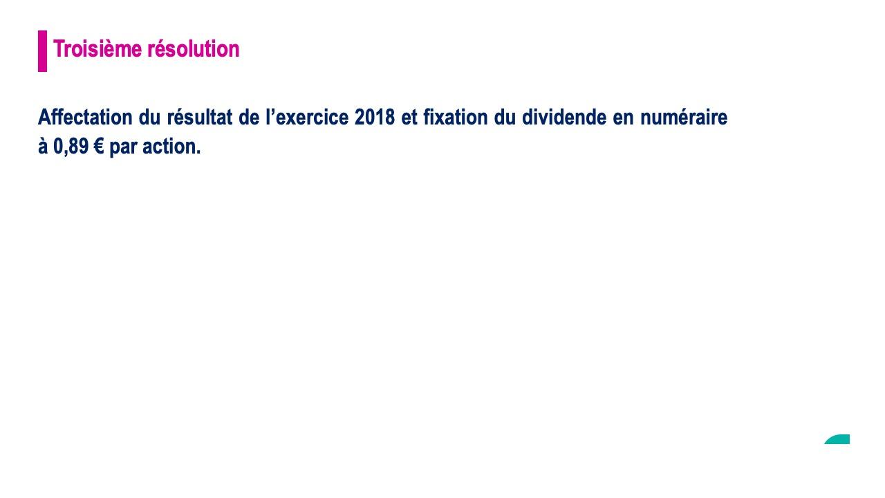 Troisième résolution<br>Affectation du bénéfice distribuable de l'exercice 2018 et fixation du dividende en numéraire