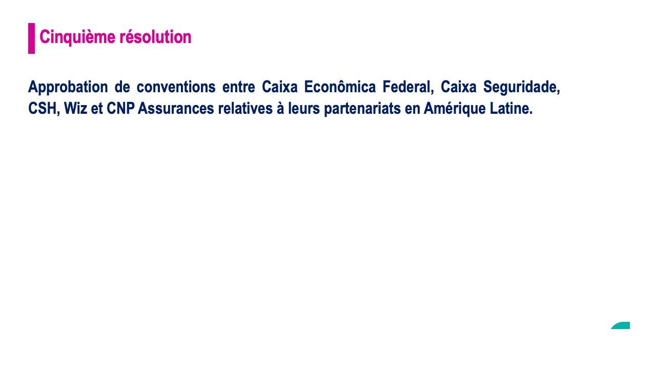Cinquième résolution<br>Approbation de conventions entre Caixa Econômica Federal, Caixa Seguridade, CSH, Wiz et CNP Assurances