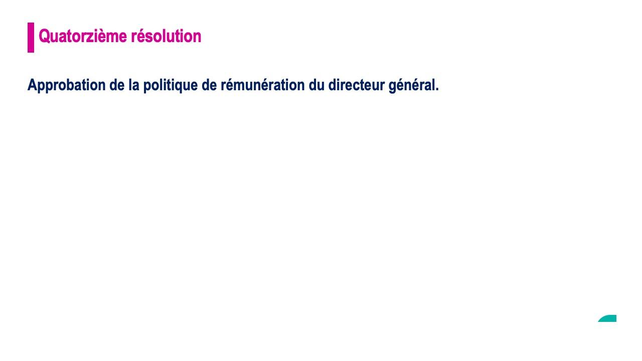Quatorzième résolution<br>Approbation de la politique de rémunération du directeur général