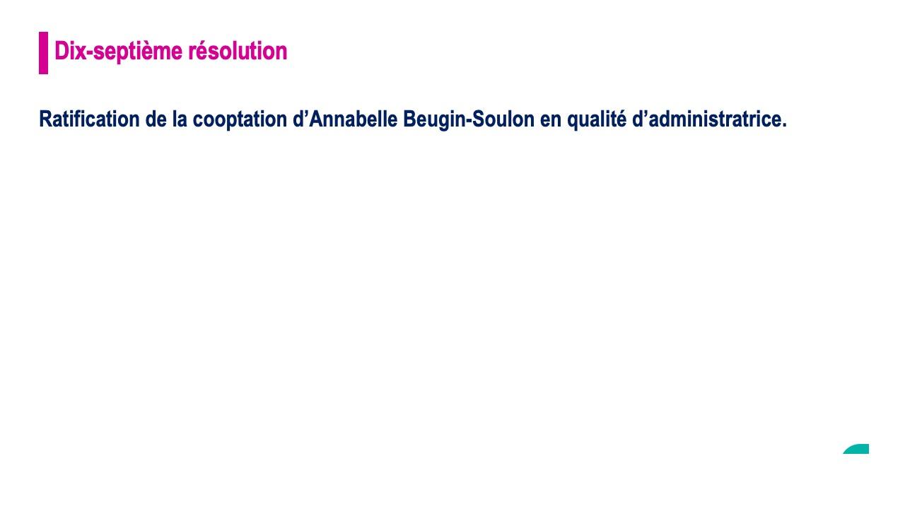 Dix-septième résolution<br>Ratification de la cooptation d'Annabelle Beugin-Soulon en qualité d'administratrice