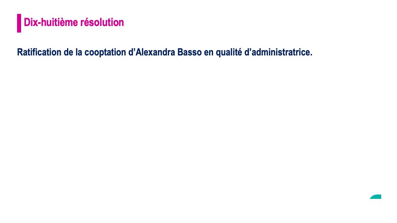 Dix-huitième résolution<br>Ratification de la cooptation d'Alexandra Basso en qualité d'administratrice