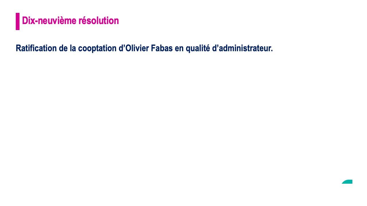 Dix-neuvième résolution<br>Ratification de la cooptation d'olivier Fabas en qualité d'administrateur