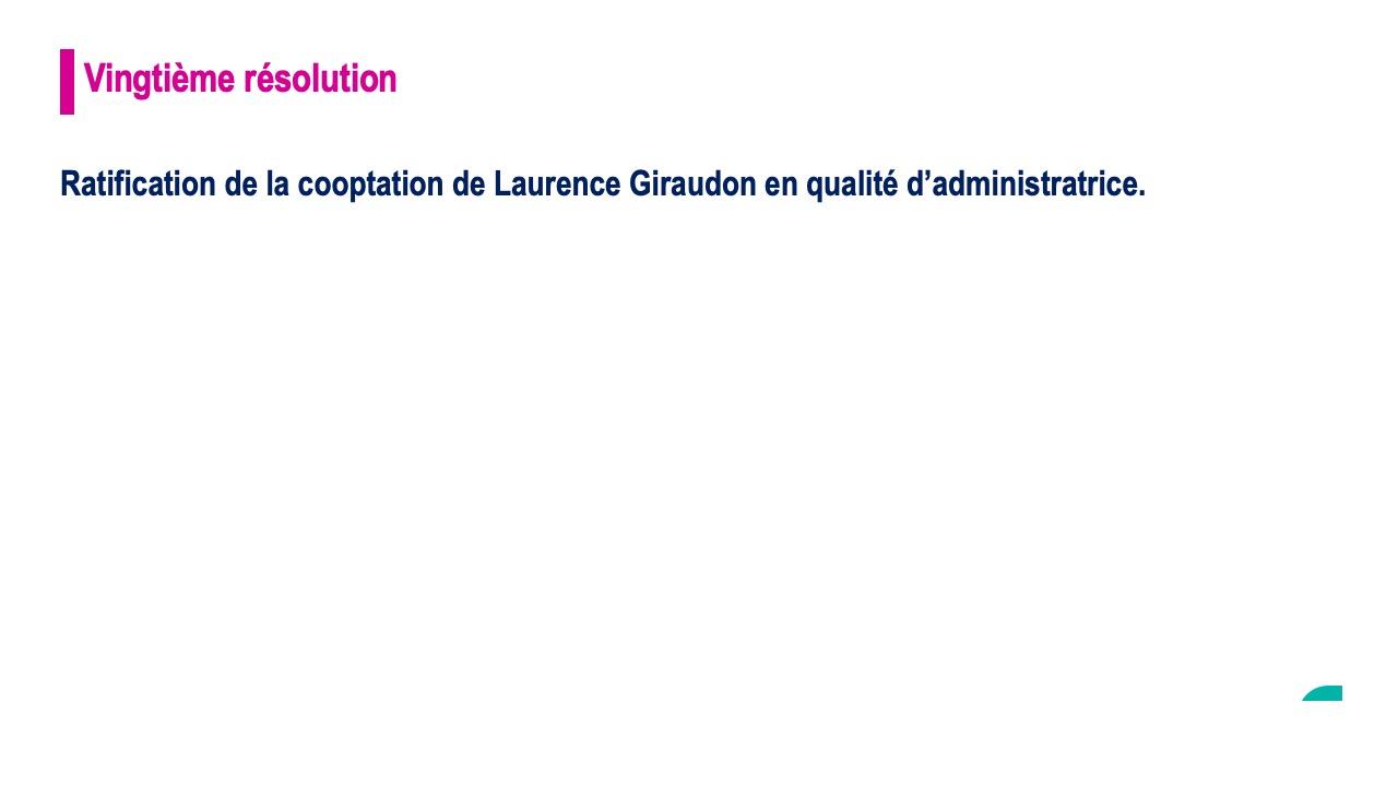 Vingtième résolution<br>Ratification de la cooptation de Laurence Giraudon en qualité d'administratrice