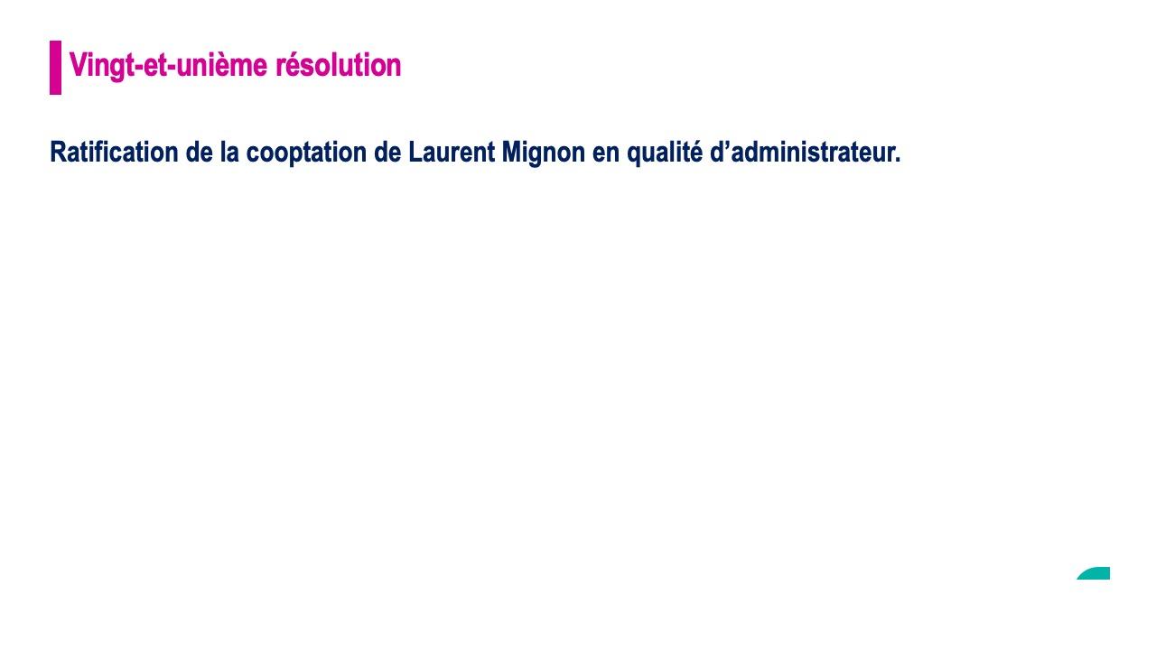 Vingt-et-unième résolution<br>Ratification de la cooptation de Laurent Mignon en qualité d'administrateur