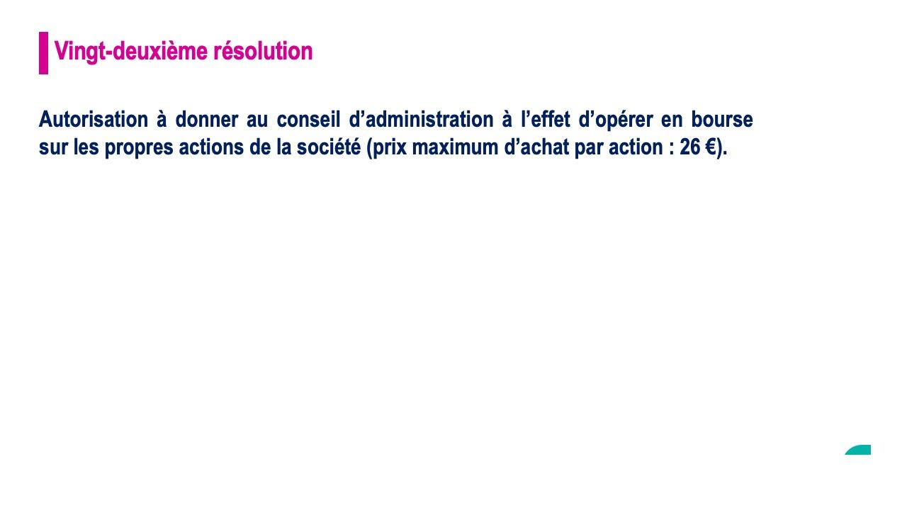 Vingt-deuxième résolution<br>Autorisation à donner au conseil d'administration à l'effet d'opérer en Bourse sur les propres actions de la société
