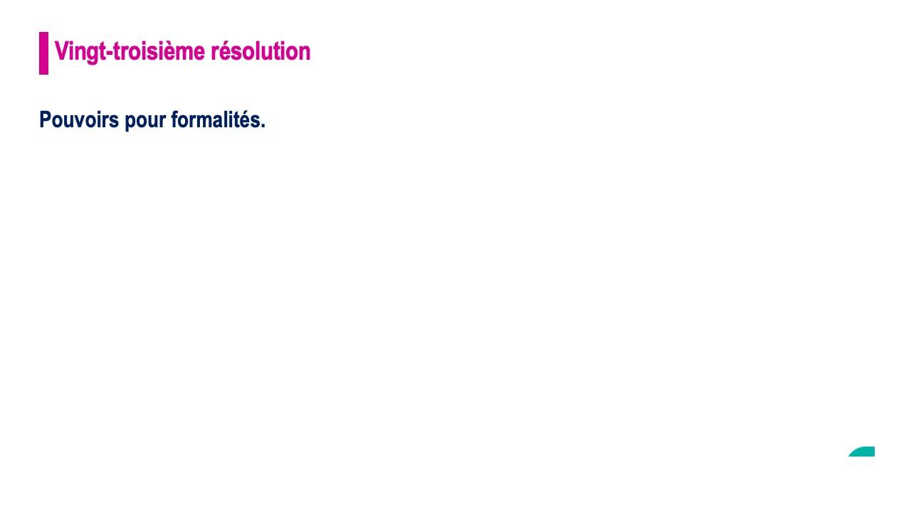 Vingt-troisième résolution<br>Pouvoirs pour formalités